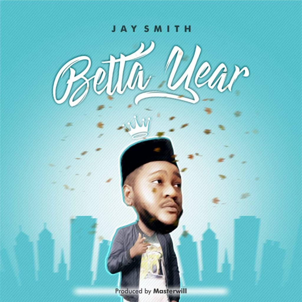 Jay Smith - Betta Year (Download Mp3)