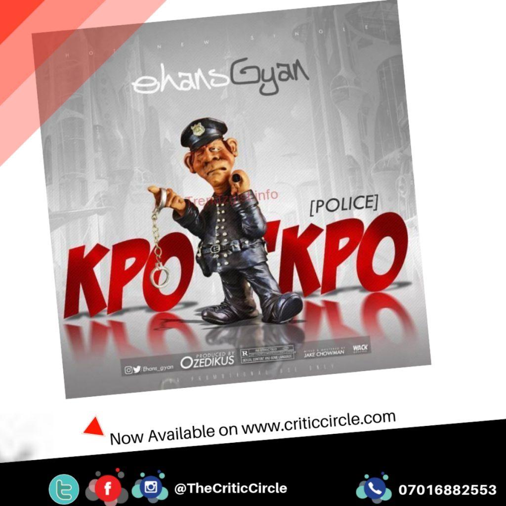 "Ehans Gyan - Police ""Kpo Kpo"" (Download Mp3"