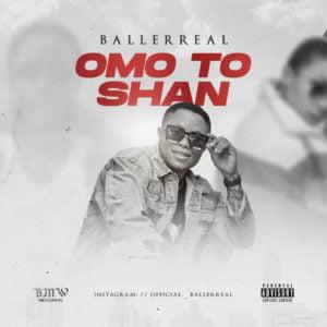 Baller Real - Omo To Shan