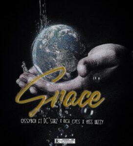 ossyboi - Grace feat DC Sarz, Rich Eyes, Kiss Wizzy.