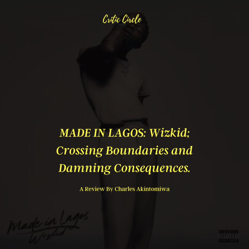 MADE IN LAGOS: Wizkid; Crossing Boundaries and Damning Consequences. [A Must Read]