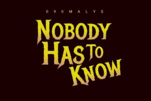 090Malys - Nobody Has To Know