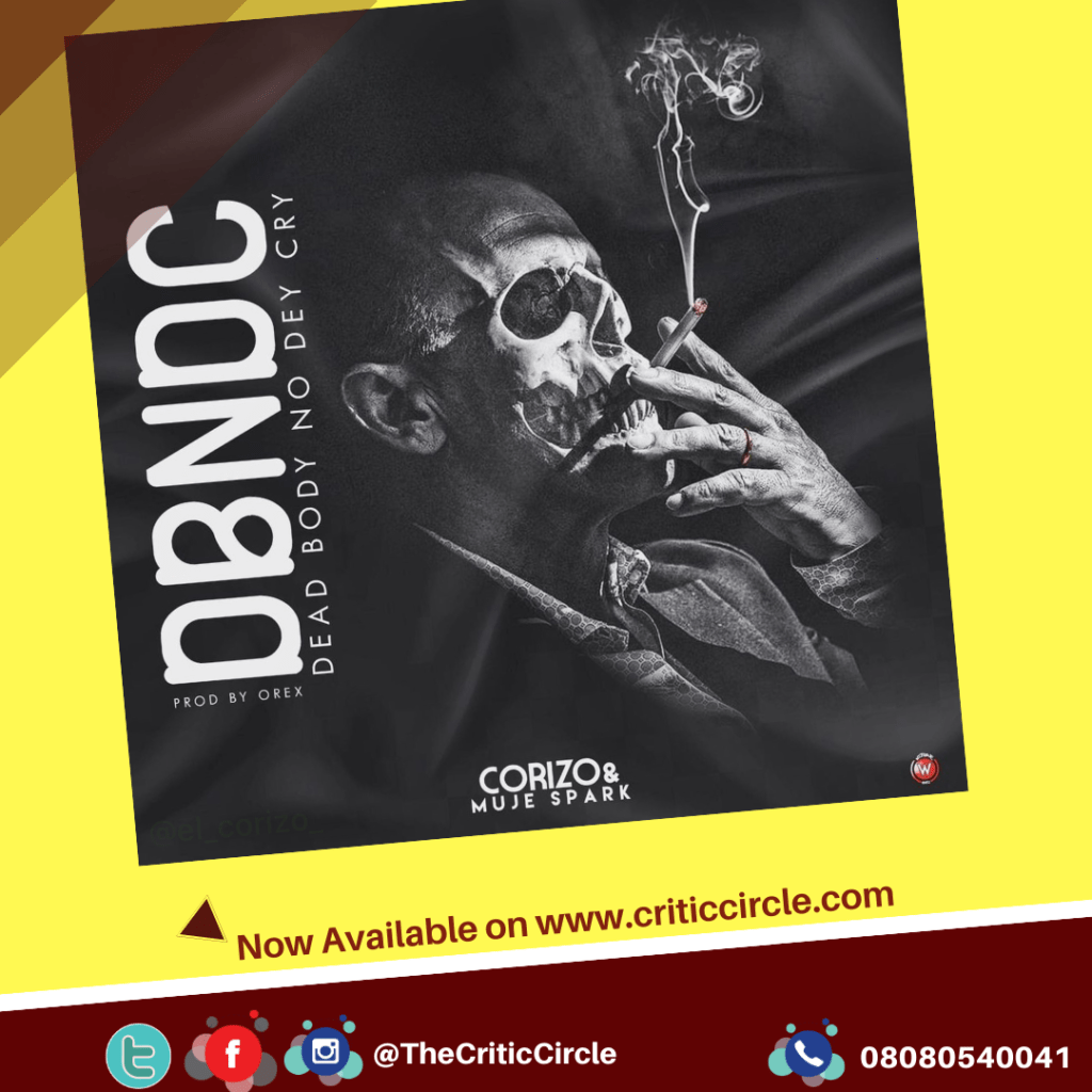 "Corizo Drops ""Dead Body Nor Dey Cry"" feat Muje Sparks [Download Mp3]"