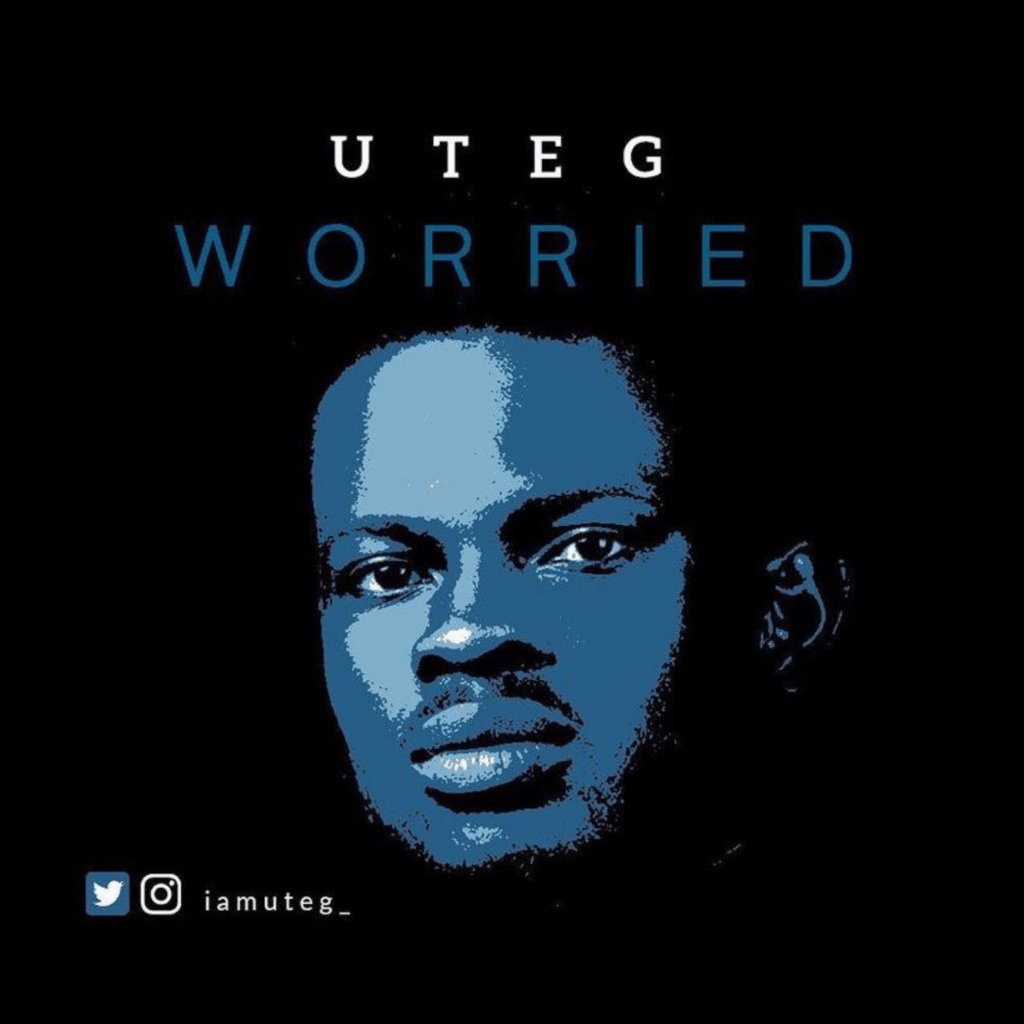Uteg Drops New Single Titled Worried [Download Mp3] | Critic Circle